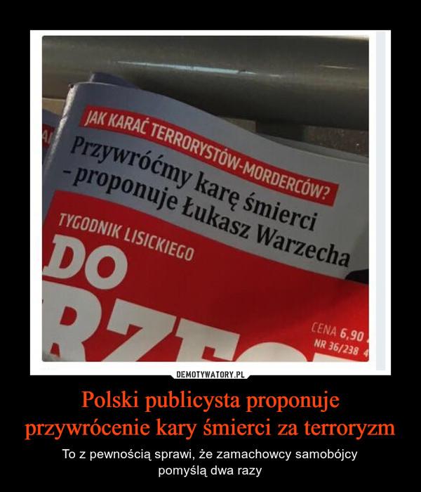 Polski publicysta proponuje przywrócenie kary śmierci za terroryzm – To z pewnością sprawi, że zamachowcy samobójcypomyślą dwa razy