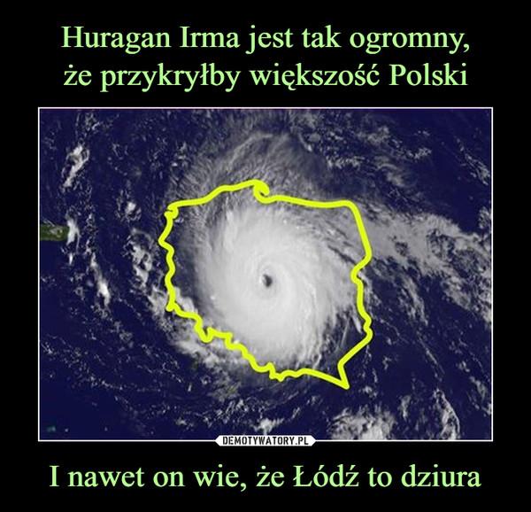 I nawet on wie, że Łódź to dziura –