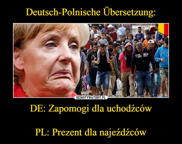 DE: Zapomogi dla uchodźcówPL: Prezent dla najeźdźców –