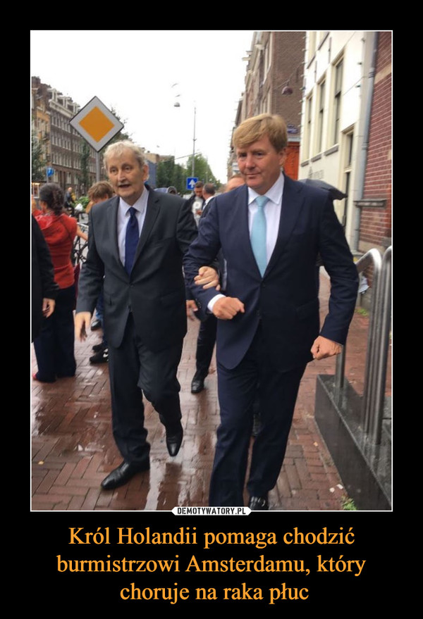 Król Holandii pomaga chodzić burmistrzowi Amsterdamu, który choruje na raka płuc –