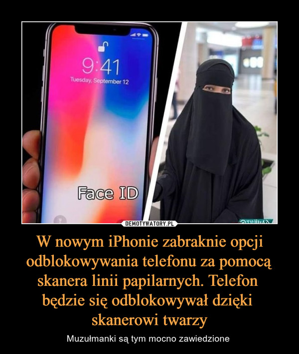 W nowym iPhonie zabraknie opcji odblokowywania telefonu za pomocą skanera linii papilarnych. Telefon będzie się odblokowywał dzięki skanerowi twarzy – Muzułmanki są tym mocno zawiedzione  Face id