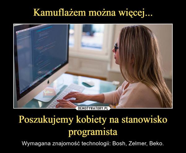 Poszukujemy kobiety na stanowisko programista – Wymagana znajomość technologii: Bosh, Zelmer, Beko.