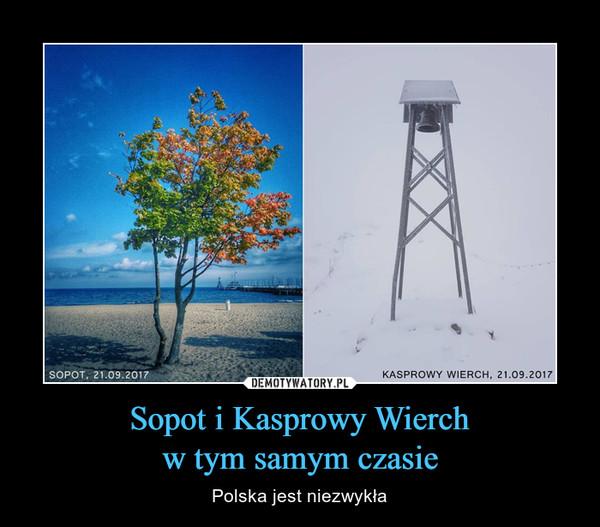 Sopot i Kasprowy Wierchw tym samym czasie – Polska jest niezwykła