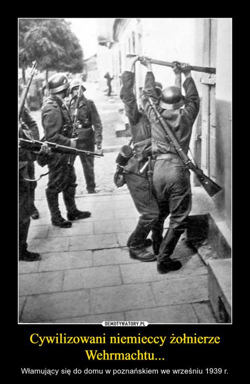Cywilizowani niemieccy żołnierze Wehrmachtu...