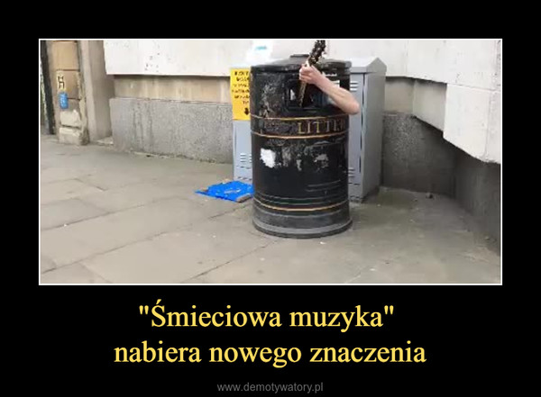 """""""Śmieciowa muzyka"""" nabiera nowego znaczenia –"""