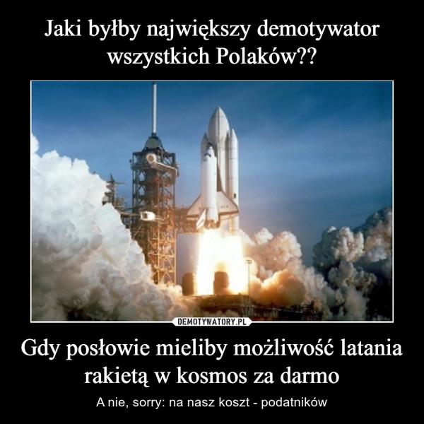 Gdy posłowie mieliby możliwość latania rakietą w kosmos za darmo – A nie, sorry: na nasz koszt - podatników