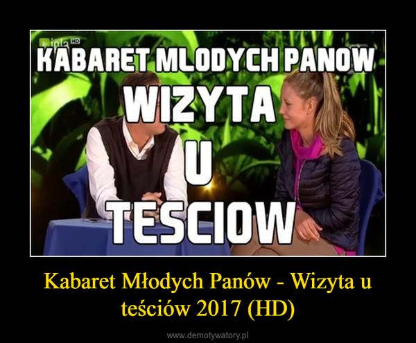 Kabaret Młodych Panów - Wizyta u teściów 2017 (HD) –