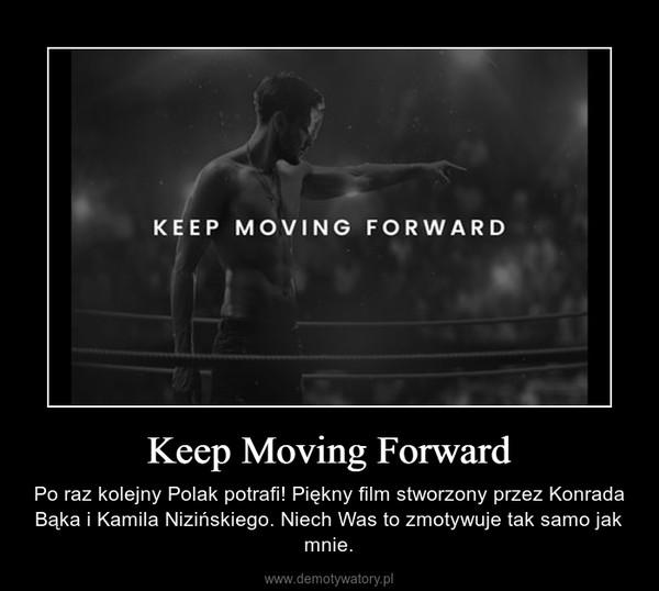 Keep Moving Forward – Po raz kolejny Polak potrafi! Piękny film stworzony przez Konrada Bąka i Kamila Nizińskiego. Niech Was to zmotywuje tak samo jak mnie.