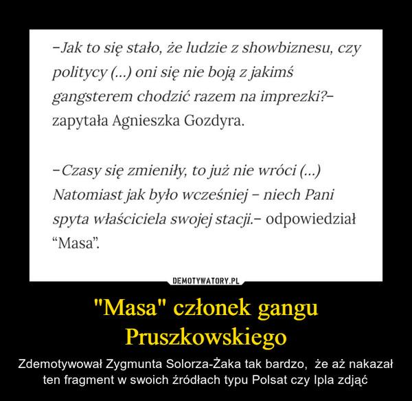 """""""Masa"""" członek gangu Pruszkowskiego – Zdemotywował Zygmunta Solorza-Żaka tak bardzo,  że aż nakazał ten fragment w swoich źródłach typu Polsat czy Ipla zdjąć"""