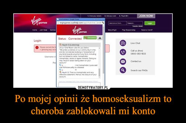 Po mojej opinii że homoseksualizm to choroba zablokowali mi konto –