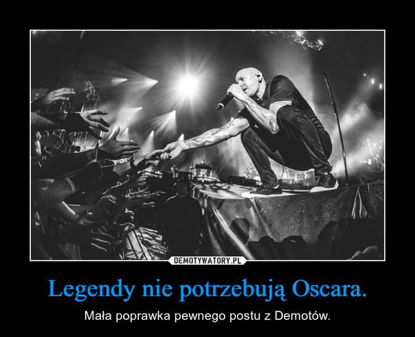 Legendy nie potrzebują Oscara. – Mała poprawka pewnego postu z Demotów.