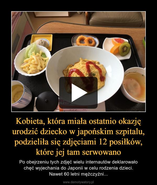 Kobieta, która miała ostatnio okazję urodzić dziecko w japońskim szpitalu, podzieliła się zdjęciami 12 posiłków, które jej tam serwowano – Po obejrzeniu tych zdjęć wielu internautów deklarowało chęć wyjechania do Japonii w celu rodzenia dzieci. Nawet 60 letni mężczyźni...