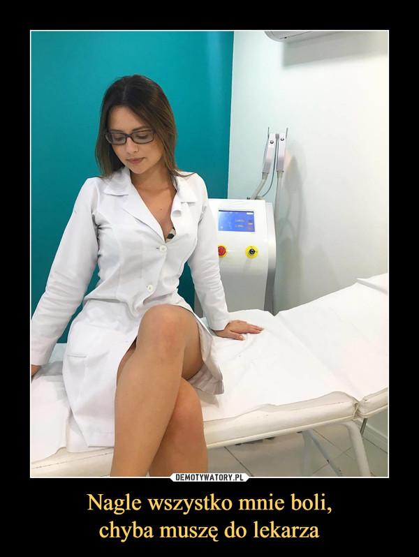 Nagle wszystko mnie boli,chyba muszę do lekarza –