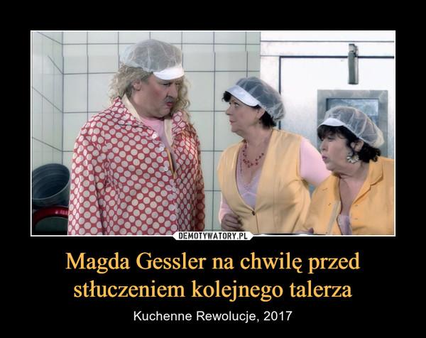 Magda Gessler na chwilę przed stłuczeniem kolejnego talerza