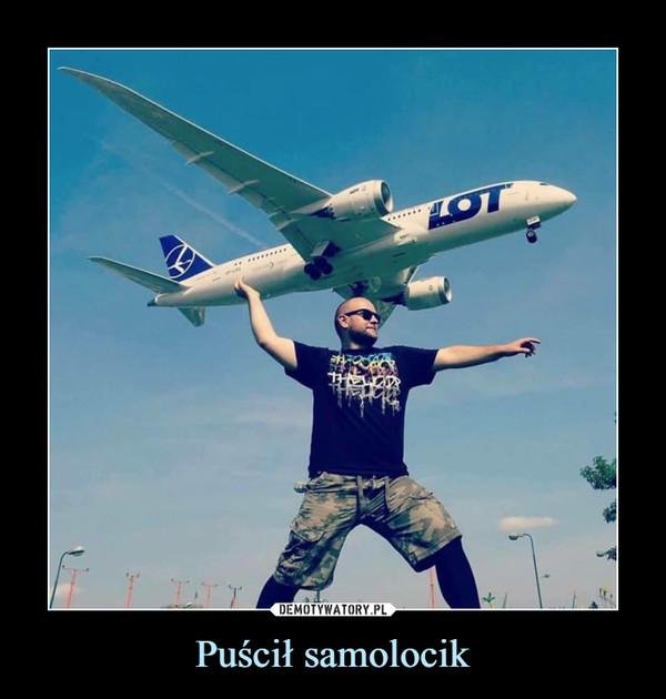 Puścił samolocik –