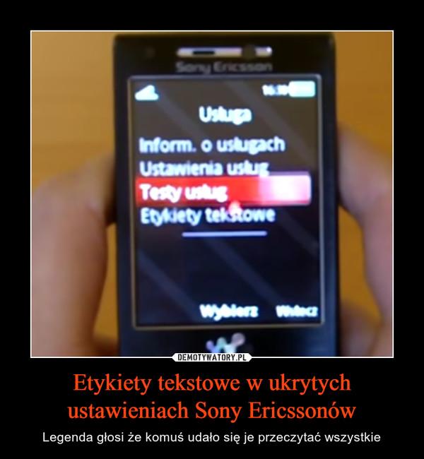 Etykiety tekstowe w ukrytych ustawieniach Sony Ericssonów – Legenda głosi że komuś udało się je przeczytać wszystkie
