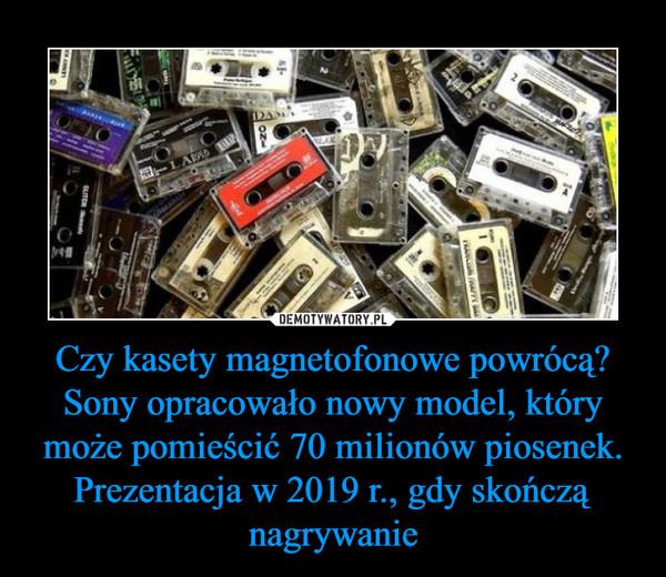 Czy kasety magnetofonowe powrócą?Sony opracowało nowy model, który może pomieścić 70 milionów piosenek. Prezentacja w 2019 r., gdy skończą nagrywanie –