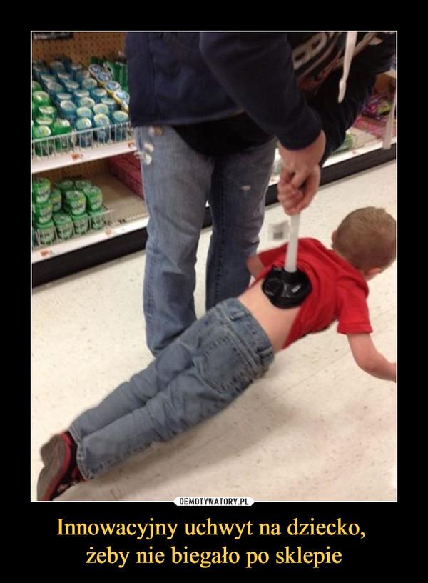 Innowacyjny uchwyt na dziecko, żeby nie biegało po sklepie –