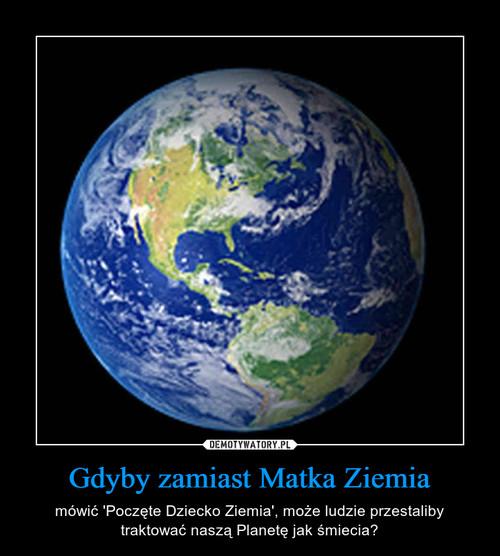 Gdyby zamiast Matka Ziemia