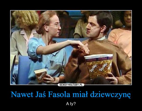 Nawet Jaś Fasola miał dziewczynę – A ty?