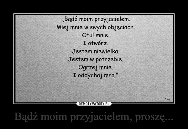 Bądź moim przyjacielem, proszę... –