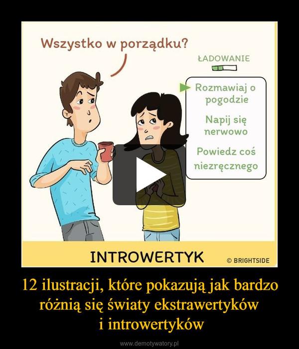 12 ilustracji, które pokazują jak bardzo różnią się światy ekstrawertyków i introwertyków –