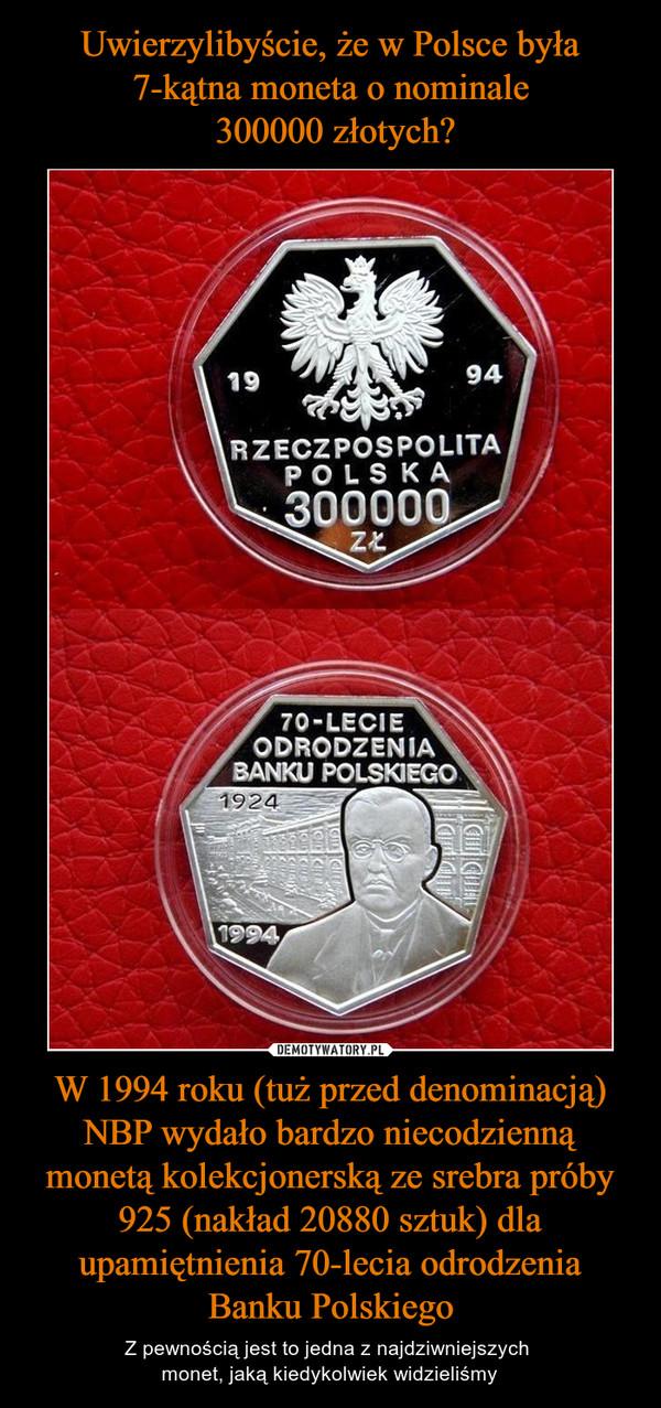 W 1994 roku (tuż przed denominacją) NBP wydało bardzo niecodzienną monetą kolekcjonerską ze srebra próby 925 (nakład 20880 sztuk) dla upamiętnienia 70-lecia odrodzenia Banku Polskiego – Z pewnością jest to jedna z najdziwniejszych monet, jaką kiedykolwiek widzieliśmy