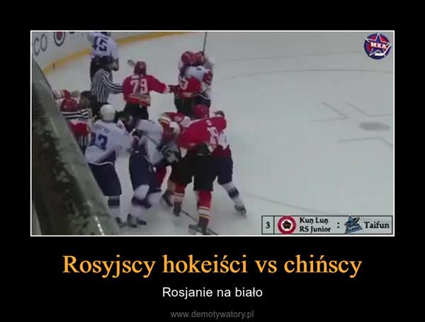 Rosyjscy hokeiści vs chińscy – Rosjanie na biało