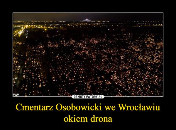 Cmentarz Osobowicki we Wrocławiu okiem drona –