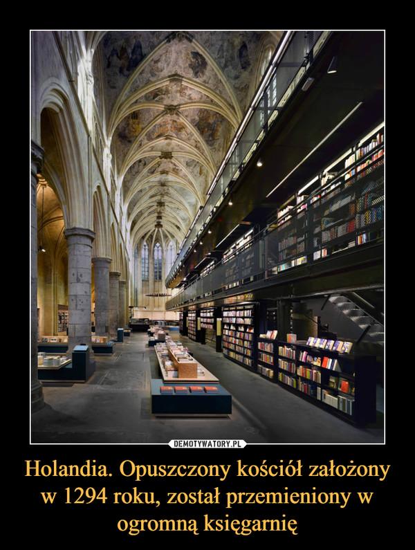Holandia. Opuszczony kościół założony w 1294 roku, został przemieniony w ogromną księgarnię –