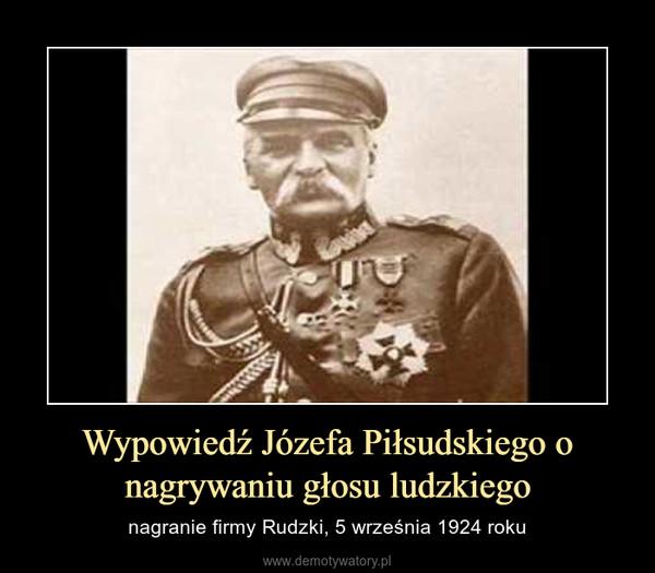 Wypowiedź Józefa Piłsudskiego o nagrywaniu głosu ludzkiego – nagranie firmy Rudzki, 5 września 1924 roku