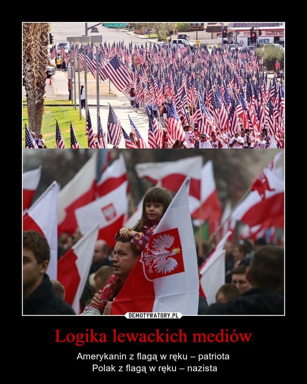 Logika lewackich mediów – Amerykanin z flagą w ręku – patriota Polak z flagą w ręku – nazista
