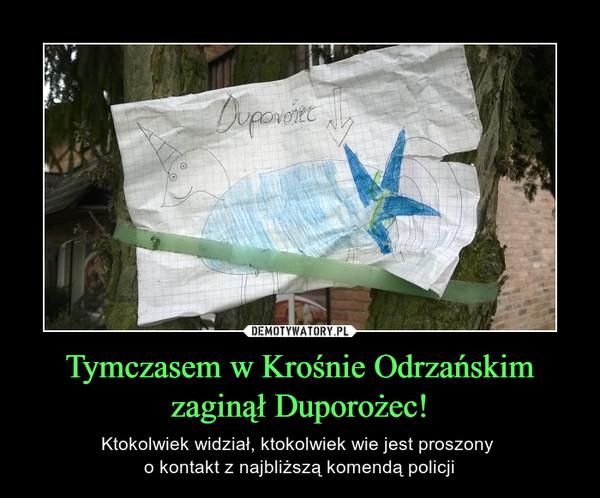 Tymczasem w Krośnie Odrzańskim zaginął Duporożec! – Ktokolwiek widział, ktokolwiek wie jest proszony o kontakt z najbliższą komendą policji