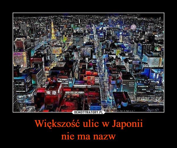 Większość ulic w Japoniinie ma nazw –