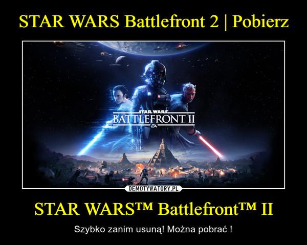 STAR WARS™ Battlefront™ II – Szybko zanim usuną! Można pobrać !