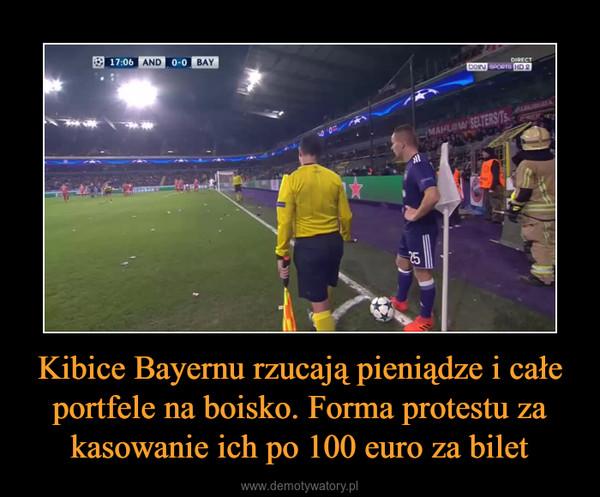 Kibice Bayernu rzucają pieniądze i całe portfele na boisko. Forma protestu za kasowanie ich po 100 euro za bilet –