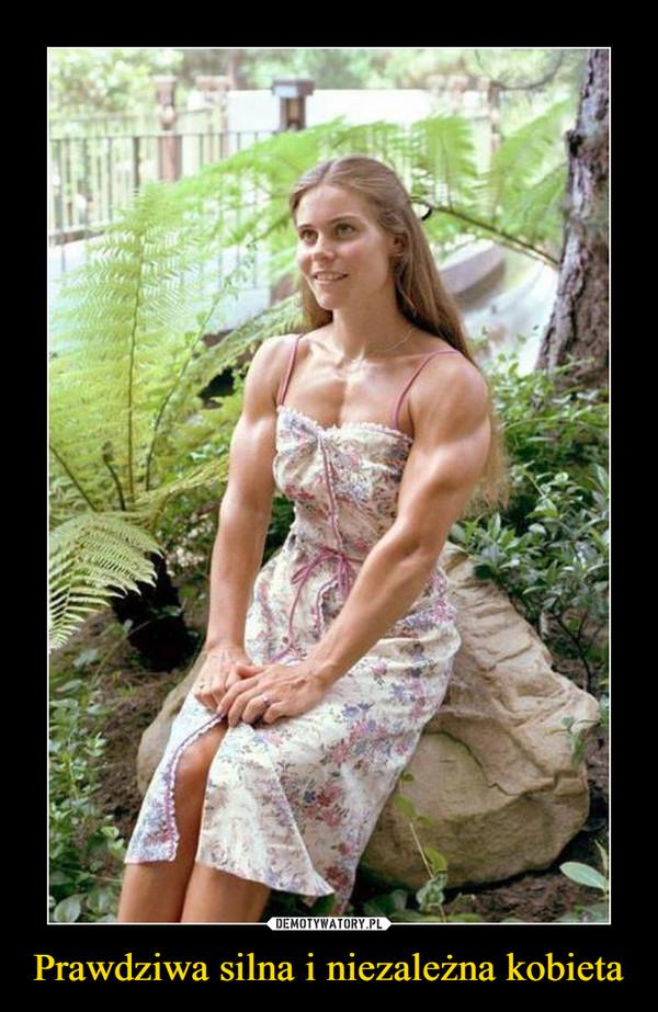 Prawdziwa silna i niezależna kobieta –