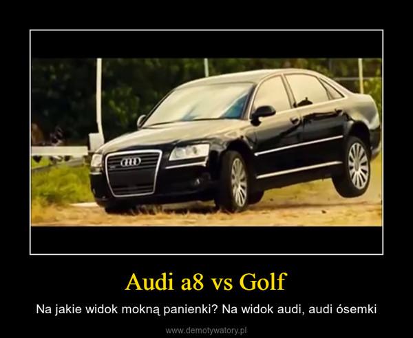 Audi a8 vs Golf – Na jakie widok mokną panienki? Na widok audi, audi ósemki