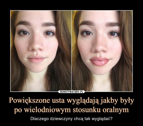 Powiększone usta wyglądają jakby były po wielodniowym stosunku oralnym – Dlaczego dziewczyny chcą tak wyglądać?