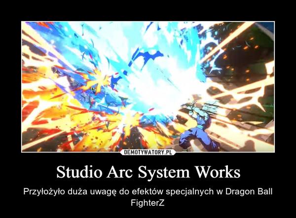 Studio Arc System Works – Przyłożyło duża uwagę do efektów specjalnych w Dragon Ball FighterZ