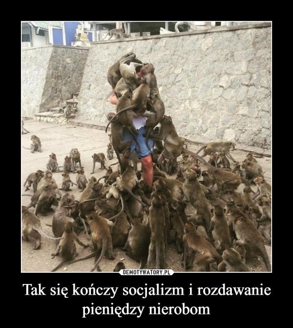 Tak się kończy socjalizm i rozdawanie pieniędzy nierobom –