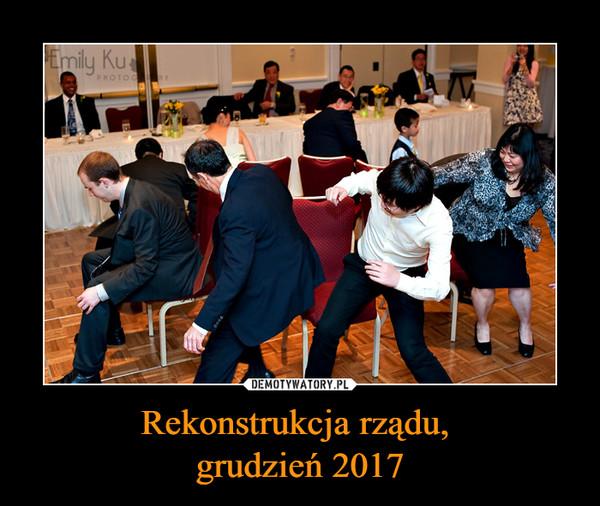 Rekonstrukcja rządu, grudzień 2017 –