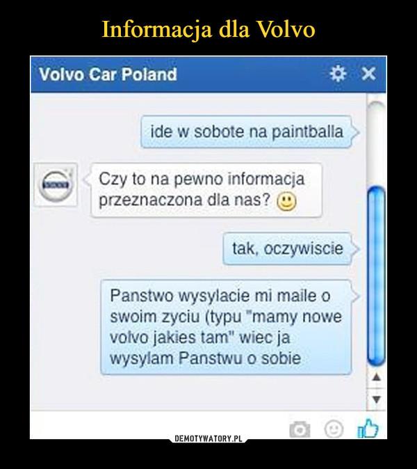 """–  Volvo Car Polandidę w sobotę na paintballaCzy to na pewno informacja przeznaczona dla nas?tak, oczywiściePaństwo wysyłacie mi maile o swoim życiu typu """"mamy nowe volvo jakieś tam"""" więc ja wysyłam Państwu o sobie"""
