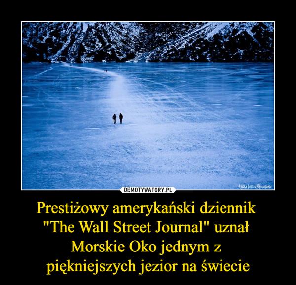 """Prestiżowy amerykański dziennik """"The Wall Street Journal"""" uznał Morskie Oko jednym z piękniejszych jezior na świecie –"""