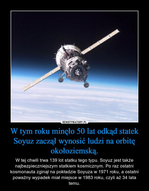 W tym roku minęło 50 lat odkąd statek Soyuz zaczął wynosić ludzi na orbitę okołoziemską. – W tej chwili trwa 139 lot statku tego typu. Soyuz jest także najbezpieczniejszym statkiem kosmicznym. Po raz ostatni kosmonauta zginął na pokładzie Soyuza w 1971 roku, a ostatni poważny wypadek miał miejsce w 1983 roku, czyli aż 34 lata temu.