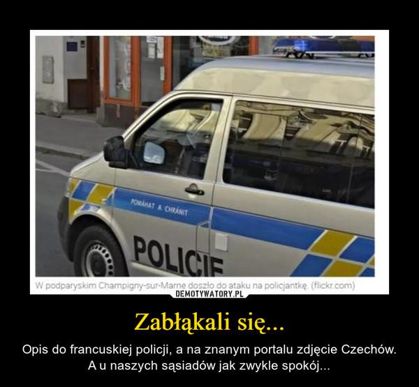Zabłąkali się... – Opis do francuskiej policji, a na znanym portalu zdjęcie Czechów. A u naszych sąsiadów jak zwykle spokój...
