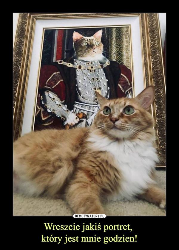 Wreszcie jakiś portret, który jest mnie godzien! –