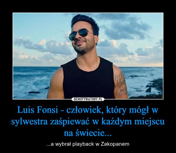 Luis Fonsi - człowiek, który mógł w sylwestra zaśpiewać w każdym miejscu na świecie... – ...a wybrał playback w Zakopanem