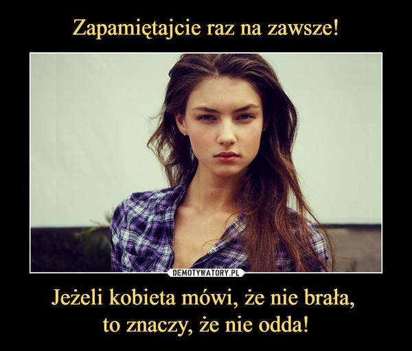 Jeżeli kobieta mówi, że nie brała, to znaczy, że nie odda! –