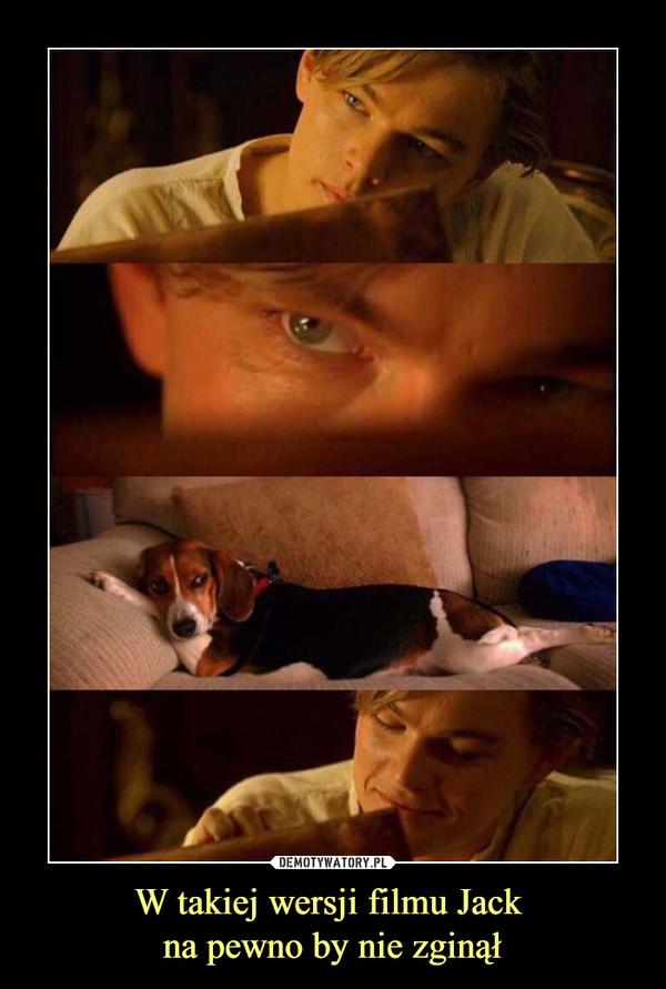 W takiej wersji filmu Jack na pewno by nie zginął –